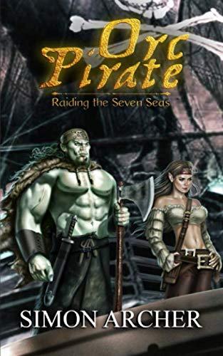 Orc Pirate Raiding the Seven Seas [Archer, Simon] (Tapa Blanda)