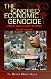 img - for The Ignored Economic Genocide. Killing the majority to protect the minority, Sex used as weapon (Congolese Genocide Book 2) book / textbook / text book
