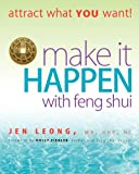Jen Leong Make It Happen with Feng Shui: attract what YOU want!