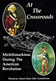 img - for At the Crossroads: Michilimackinac During the American Revolution (Michigan) book / textbook / text book