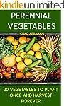 Perennial Vegetables: 20 Vegetables T...