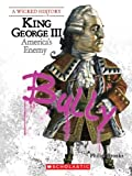 King George III: America's Enemy (Wicked History) (0531207390) by Brooks, Philip