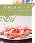 Aromatherapy: A Complete Guide to the...