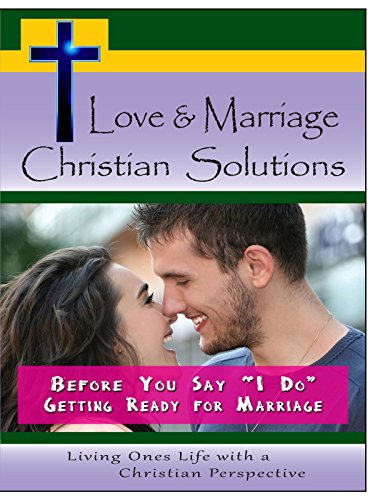Love & Marriage, Christian Solutions - Before You Say