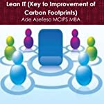 Lean IT: Key to Improvement of Carbon Footprints | Ade Asefeso MCIPS MBA