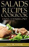 Salad Recipes Under 15 Minutes: Top 40 Quick & Easy Salad Recipes That Everyone Will Love