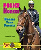 img - for Police Horses: Horses That Protect (Horses That Help With the American Humane Association) book / textbook / text book