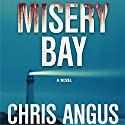 Misery Bay: A Mystery  Audiobook by Chris Angus Narrated by Daniel Thomas May