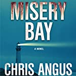 Misery Bay: A Mystery  | Chris Angus