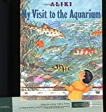 My Visit to the Aquarium (Trophy Picture Books) (0064461866) by Aliki
