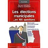 Les élections municipales en 100 questions : Rôles du maire et du conseil municipal, Fonctionnement de la commune...