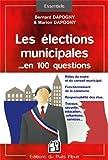 Image de Les élections municipales en 100 questions : Rôles du maire et du conseil municipal, Fonctionnement de la commune, Responsabilités des élus, Trava