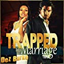 Trapped into Marriage (       UNABRIDGED) by Dez Burke Narrated by Pepper Laramie