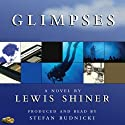 Glimpses (       UNABRIDGED) by Lewis Shiner Narrated by Stefan Rudnicki
