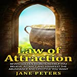Law of Attraction: Seven Golden Secrets to Help You Believe, Attract and Manifest the Abundance and Lifestyle You Want | Jane Peters, Law of Attraction