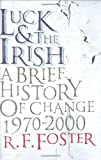 Luck and the Irish: a Brief History of Chnage 1970-2000 (0713997834) by R. F. FOSTER