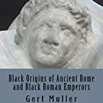 Black Origins of Ancient Rome and Black Roman Emperors | Gert Muller