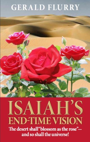 """Gerald Flurry - Isaiah's End-Time Vision: The desert shall """"Blossom as the rose""""-and so shall the universe! (English Edition)"""