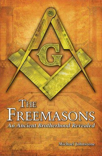 The Freemasons: An Ancient Brotherhood Revealed