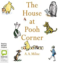 The House at Pooh Corner (       UNABRIDGED) by A. A. Milne Narrated by Bernard Cribbins