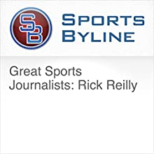 Great Sports Journalists: Rick Reilly Radio/TV Program by Ron Barr Narrated by Ron Barr, Rick Reilly