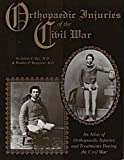Orthopaedic Injuries of the Civil War: An Atlas of Orthopaedic Injuries and Treatments During the Civil War