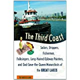 The Third Coast: Sailors, Strippers, Fishermen, Folksingers, Long-Haired Ojibway Painters, and God-Save-the-Queen...