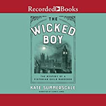 The Wicked Boy: The Mystery of a Victorian Child Murderer Audiobook by Kate Summerscale Narrated by James Corrie