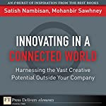 Innovating in a Connected World: Harnessing the Vast Creative Potential Outside Your Company | Satish Nambisan,Mohanbir Sawhney