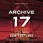 Archive 17: A Novel of Suspense (       UNABRIDGED) by Sam Eastland Narrated by Paul Michael