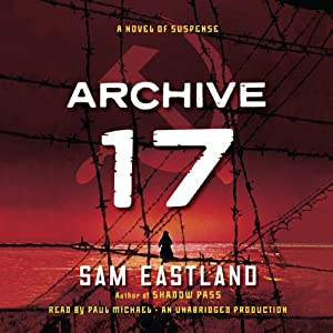 Archive 17: A Novel of Suspense | [Sam Eastland]
