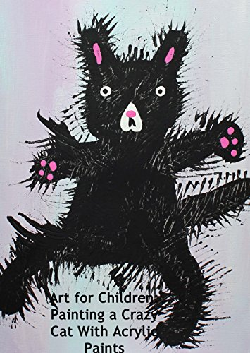 Art for Children: Painting a Crazy Cat With Acrylic Paints