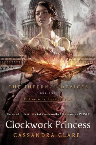 Clockwork Princess (Infernal Devices) [Hardcover] by: Cassandra Clare