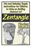 Zentangle: Fun and Relaxing Tangle Instructions for Children to Make an Exciting Abstract Art (Zentangle, zentangle for kids, zentangle patterns)