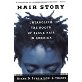 Hair Story: Untangling the Roots of Black Hair in America ~ Ayana D. Byrd