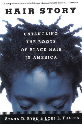 Hair Story: Untangling the Roots of Black Hair in America: Ayana Byrd, Lori Tharps: 9780312283223: Amazon.com: Books