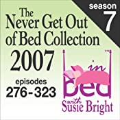 The Never Get Out of Bed Collection: 2007 In Bed With Susie Bright  Season 7 | [Susie Bright]