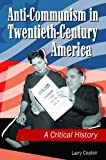 Anti-Communism in Twentieth-Century America: A Critical History (1440800472) by Ceplair, Larry