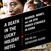 A Death in the Lucky Holiday Hotel: Murder, Money, and an Epic Power Struggle in China | [Pin Ho, Wenguang Huang]