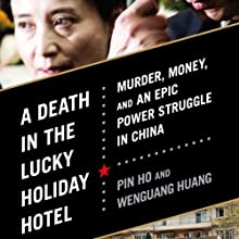 A Death in the Lucky Holiday Hotel: Murder, Money, and an Epic Power Struggle in China (       UNABRIDGED) by Pin Ho, Wenguang Huang Narrated by James Chen