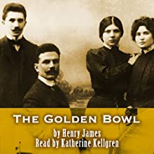 The Golden Bowl (       UNABRIDGED) by Henry James Narrated by Katherine Kellgren, Simon Prebble
