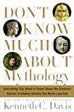 img - for Don't Know Much About Mythology: Everything You Need to Know About the Greatest Stories in Human History but Never Learned book / textbook / text book