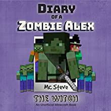 Diary of a Minecraft Zombie Alex Book 1: The Witch (An Unofficial Minecraft Diary Book) (Volume 1) | Livre audio Auteur(s) : MC Steve Narrateur(s) :  Zombie Alex