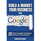GOOGLE BEST PRACTICES:  How to Build and Market Your Business with Google (Give Your Marketing a Digital Edge Series) ~ Gabriela Taylor
