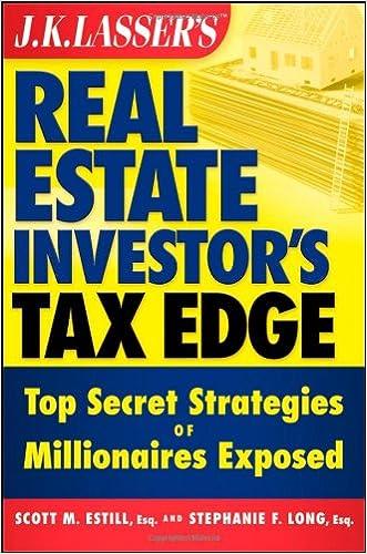 J.K. Lasser's Real Estate Investor's Tax Edge: Top Secret Strategies of Millionaires Exposed
