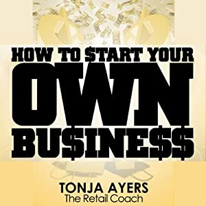 How to Start Your Own Business | [Tonja Ayers]