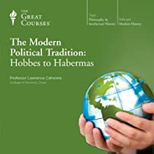 The Modern Political Tradition: Hobbes to Habermas  by The Great Courses Narrated by Professor Lawrence Cahoone