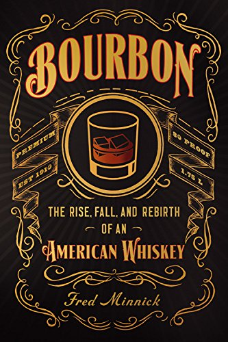 Bourbon: The Rise, Fall, and Rebirth of an American Whiskey by Fred Minnick