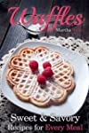 Waffles: Sweet & Savory Recipes For E...