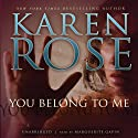 You Belong to Me (       UNABRIDGED) by Karen Rose Narrated by Marguerite Gavin